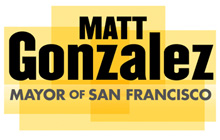 Matt Gonzalez for Mayor of San Francisco