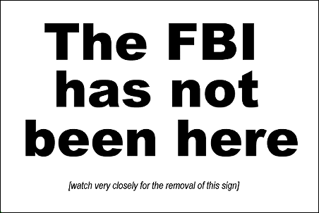 The FBI has not been here. [watch very closely for the removal of this sign]